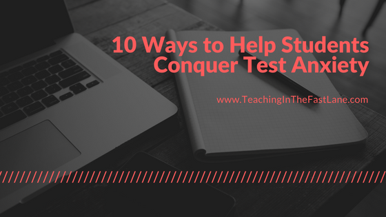 10 Ways to Help Your Students Conquer Test Anxiety from Teaching in the Fast Lane