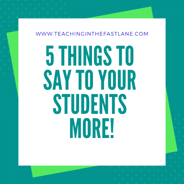 5 Things to Say to Your Students More Often