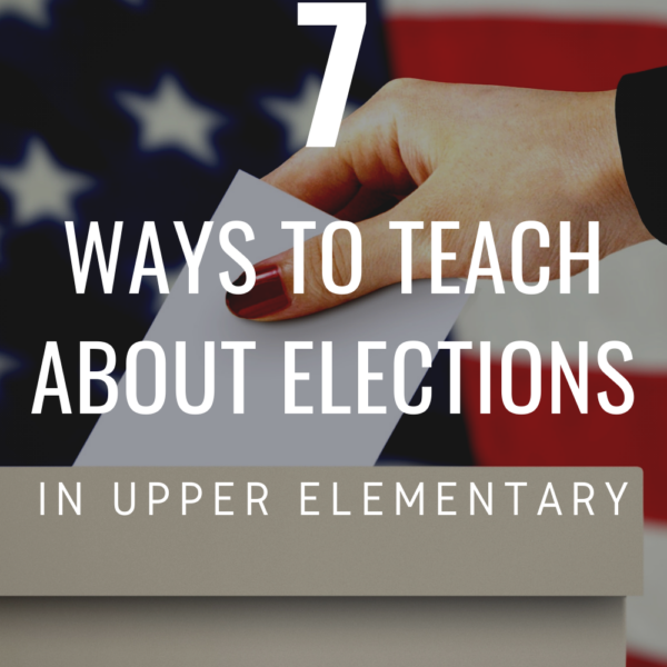 Elections: 7 Ways to Teach About Elections