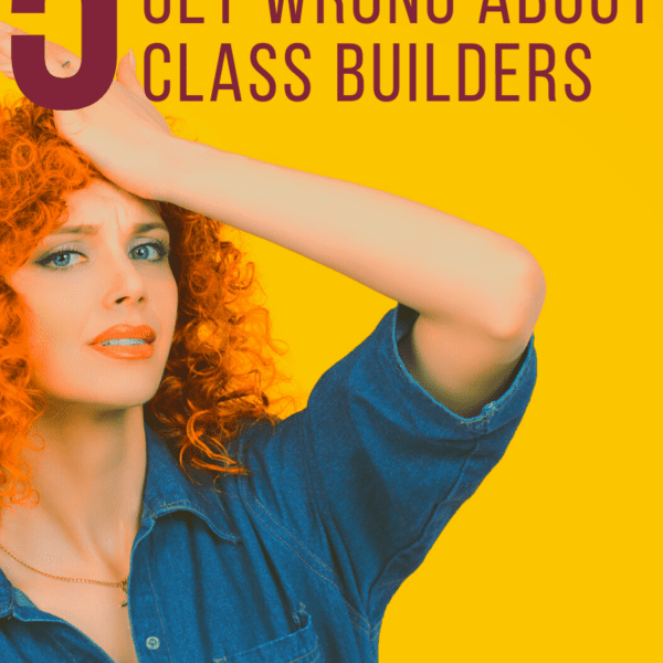 5 Things People Get Wrong About Class Builders