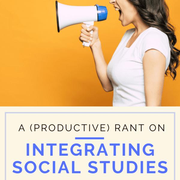A Productive Rant on Integrating Social Studies